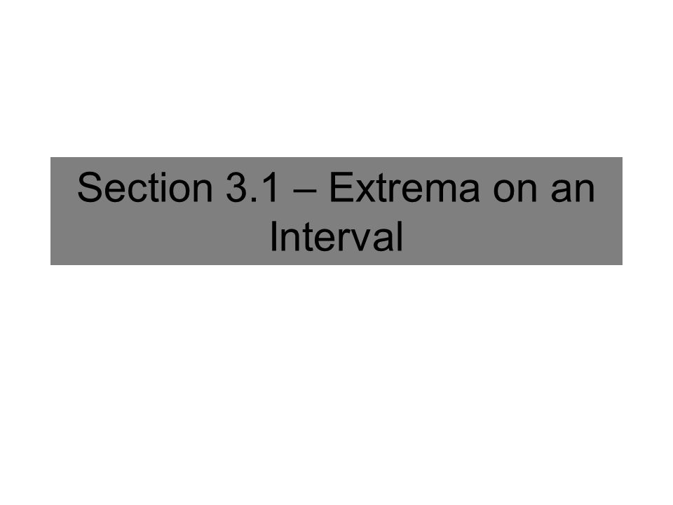 Section 3.1 – Extrema on an Interval