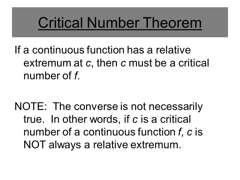 Critical Number Theorem If a continuous function has a relative extremum at c, then c must be a critical number of f.