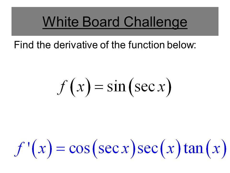 White Board Challenge Find the derivative of the function below: