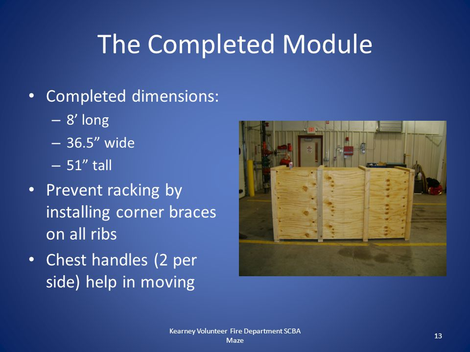 """The Completed Module Completed dimensions: – 8' long – 36.5"""" wide – 51"""" tall Prevent racking by installing corner braces on all ribs Chest handles (2"""