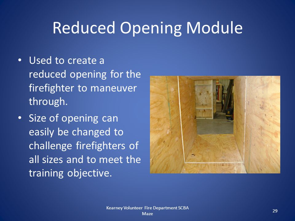 Reduced Opening Module Used to create a reduced opening for the firefighter to maneuver through. Size of opening can easily be changed to challenge fi
