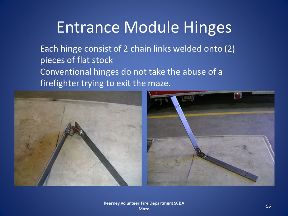 Entrance Module Hinges Kearney Volunteer Fire Department SCBA Maze 56 Each hinge consist of 2 chain links welded onto (2) pieces of flat stock Convent