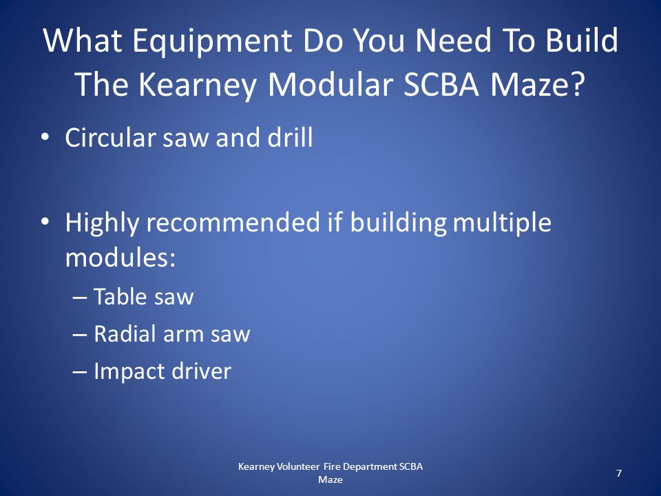 What Equipment Do You Need To Build The Kearney Modular SCBA Maze? Circular saw and drill Highly recommended if building multiple modules: – Table saw