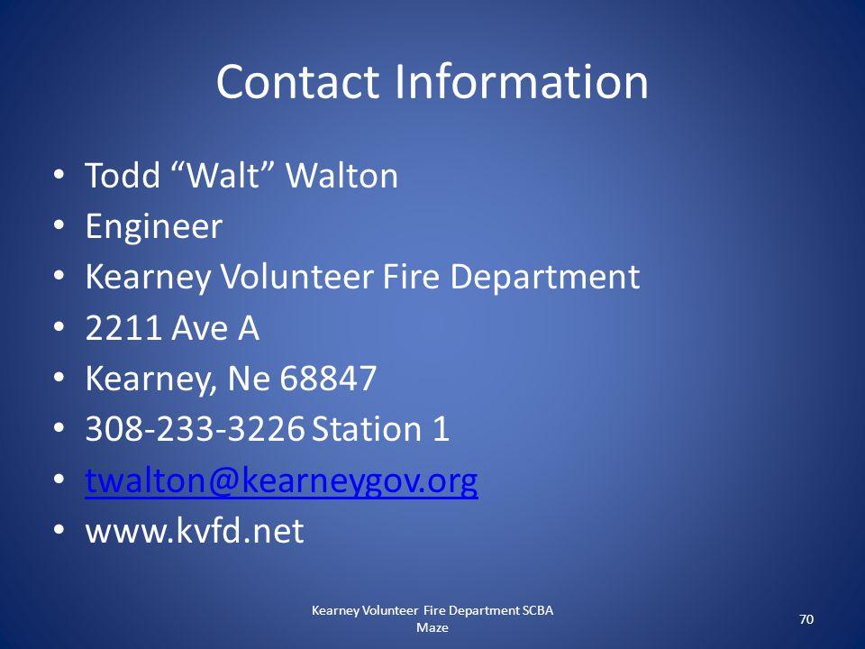 """Contact Information Todd """"Walt"""" Walton Engineer Kearney Volunteer Fire Department 2211 Ave A Kearney, Ne 68847 308-233-3226 Station 1 twalton@kearneyg"""