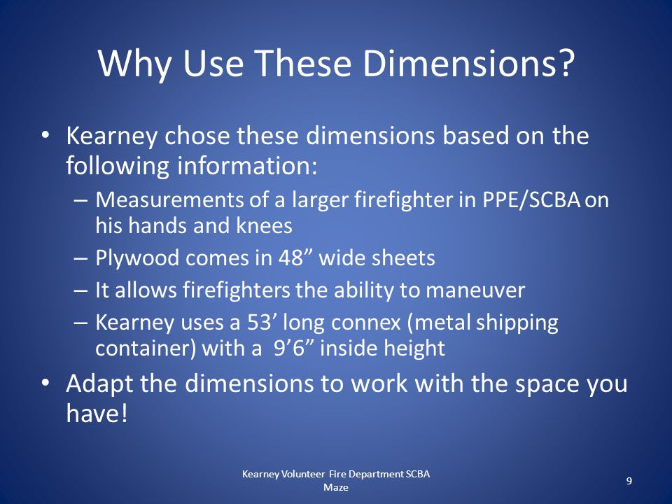 Why Use These Dimensions? Kearney chose these dimensions based on the following information: – Measurements of a larger firefighter in PPE/SCBA on his