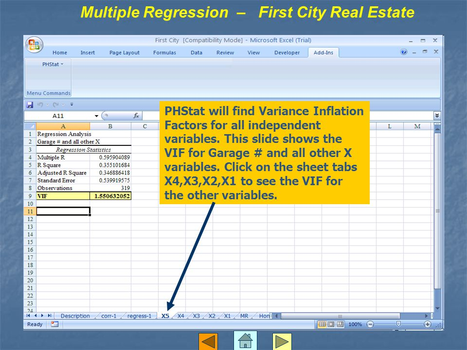 Multiple Regression – First City Real Estate PHStat will find Variance Inflation Factors for all independent variables.