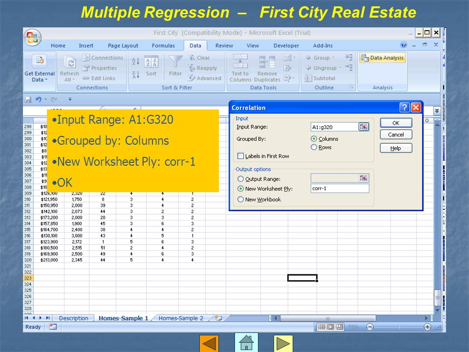 Multiple Regression – First City Real Estate Input Range: A1:G320 Grouped by: Columns New Worksheet Ply: corr-1 OK