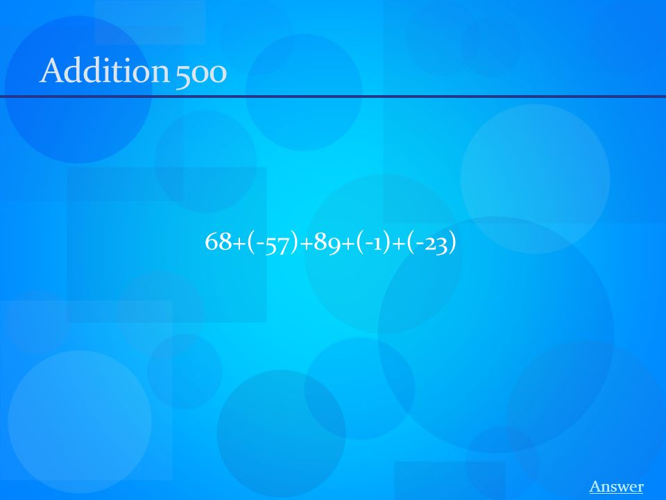 Addition 500 68+(-57)+89+(-1)+(-23) Answer