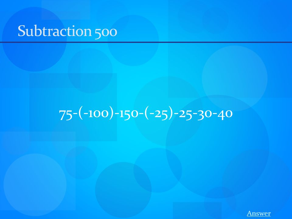 Subtraction 500 75-(-100)-150-(-25)-25-30-40 Answer