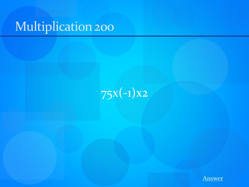 Multiplication 200 75x(-1)x2 Answer