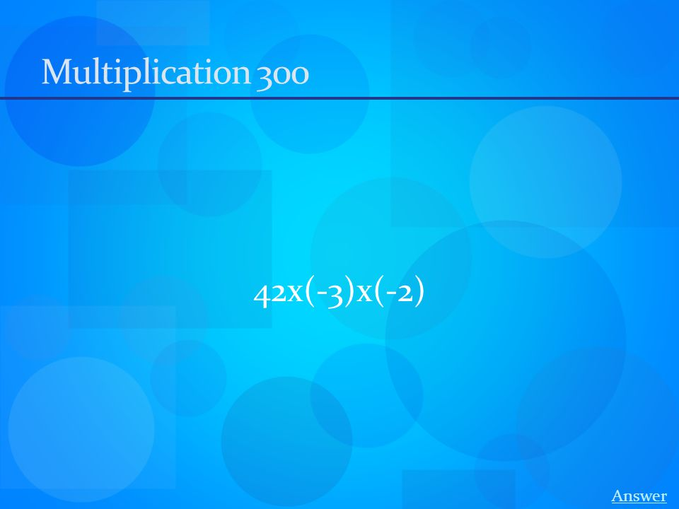 Multiplication 300 42x(-3)x(-2) Answer