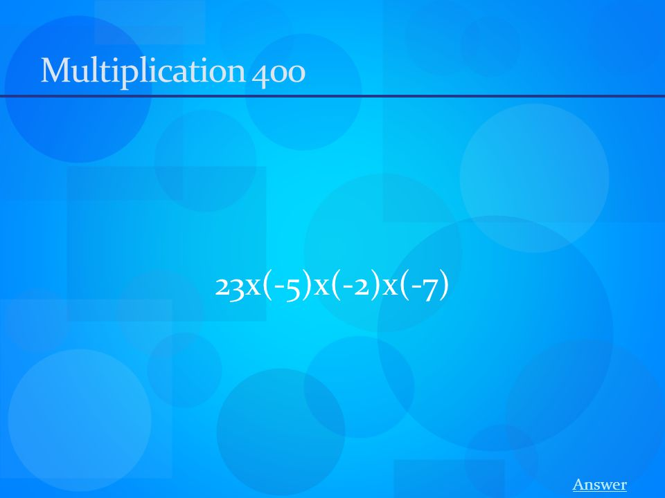 Multiplication 400 23x(-5)x(-2)x(-7) Answer