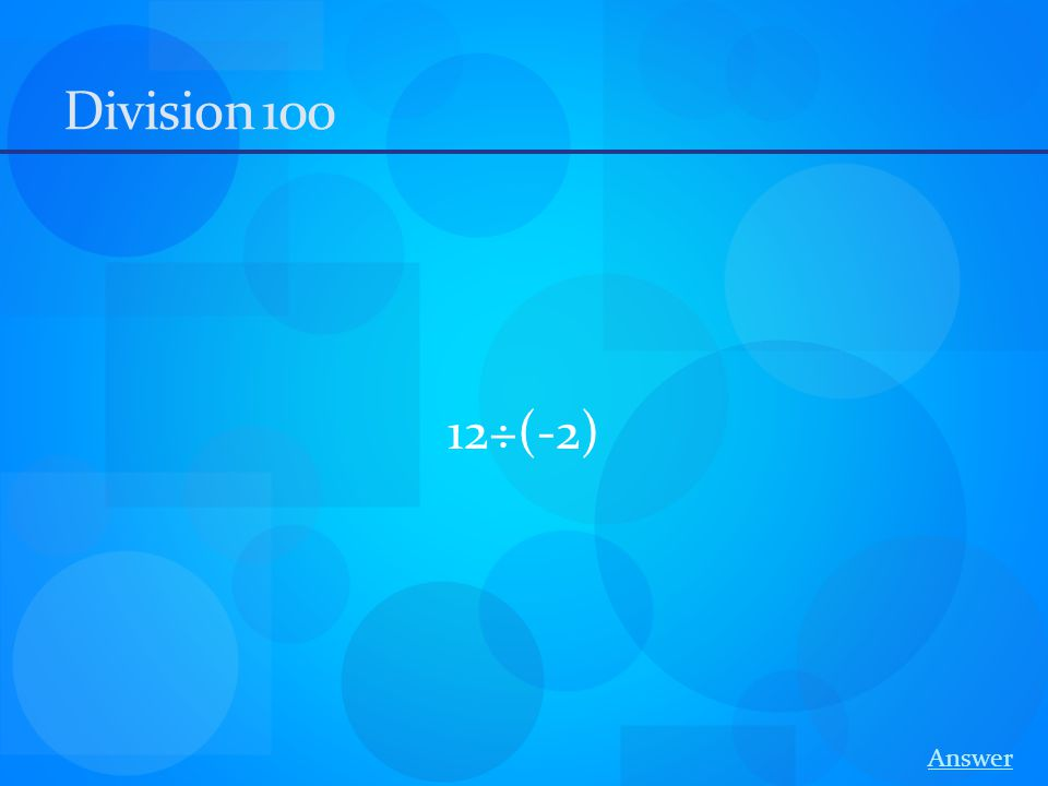 Division 100 12÷(-2) Answer