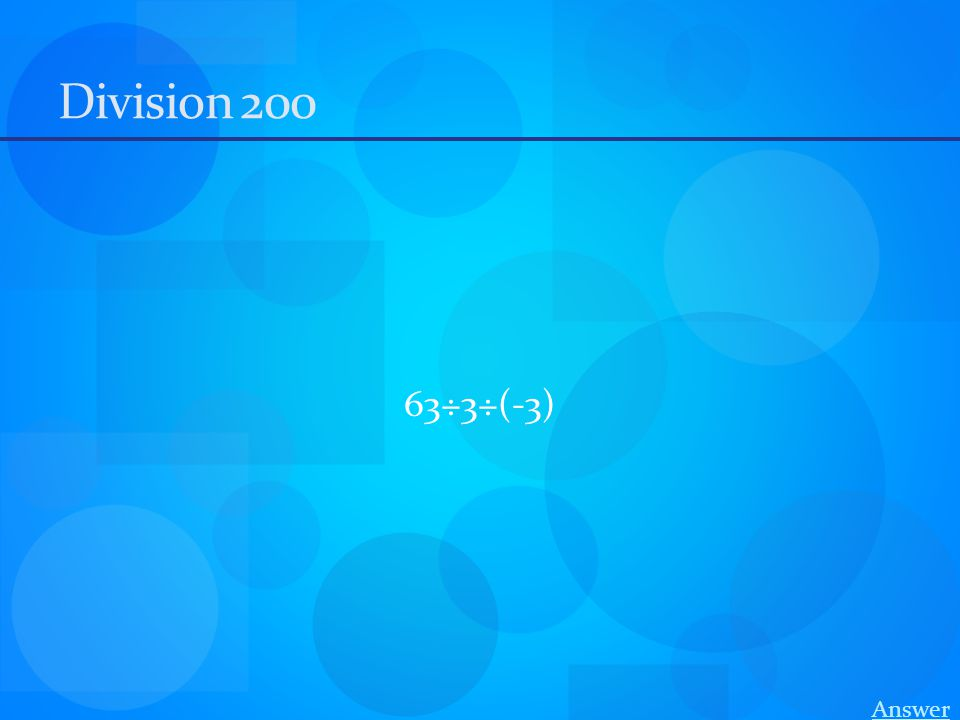 Division 200 63÷3÷(-3) Answer