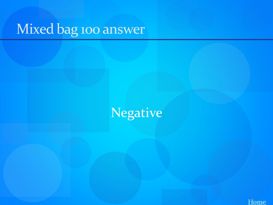 Mixed bag 100 answer Negative Home