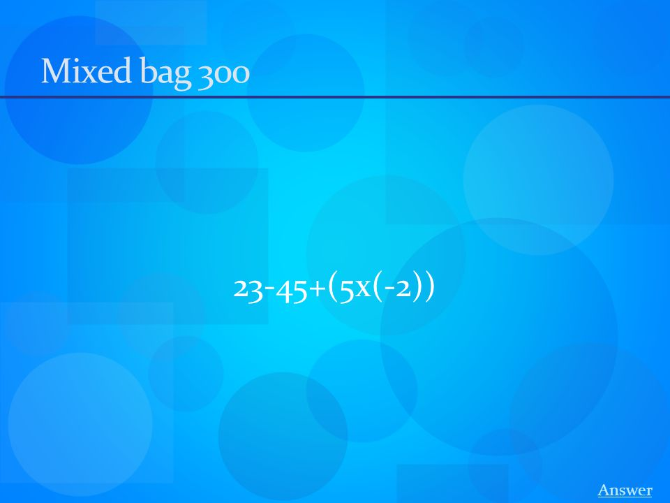 Mixed bag 300 23-45+(5x(-2)) Answer