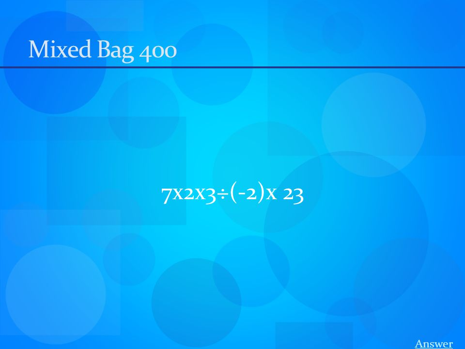 Mixed Bag 400 7x2x3÷(-2)x 23 Answer