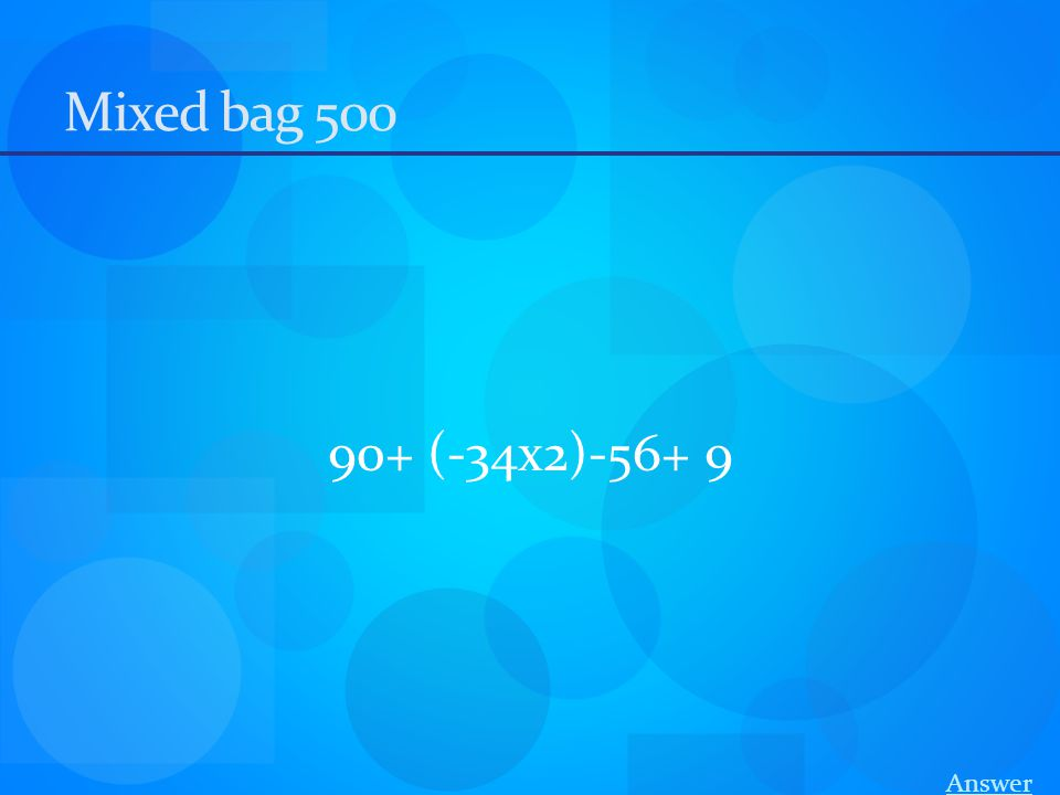 Mixed bag 500 90+ (-34x2)-56+ 9 Answer