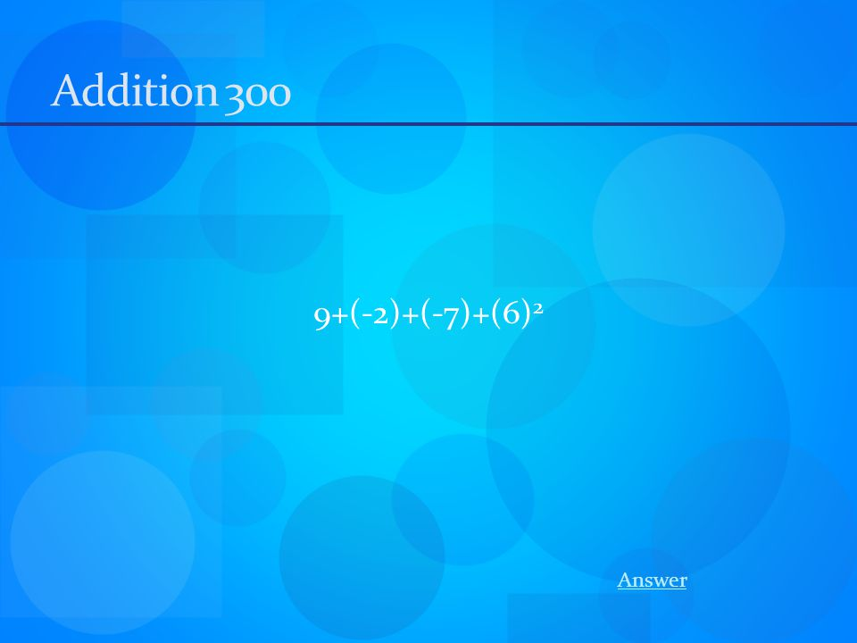 Addition 300 9+(-2)+(-7)+(6) 2 Answer