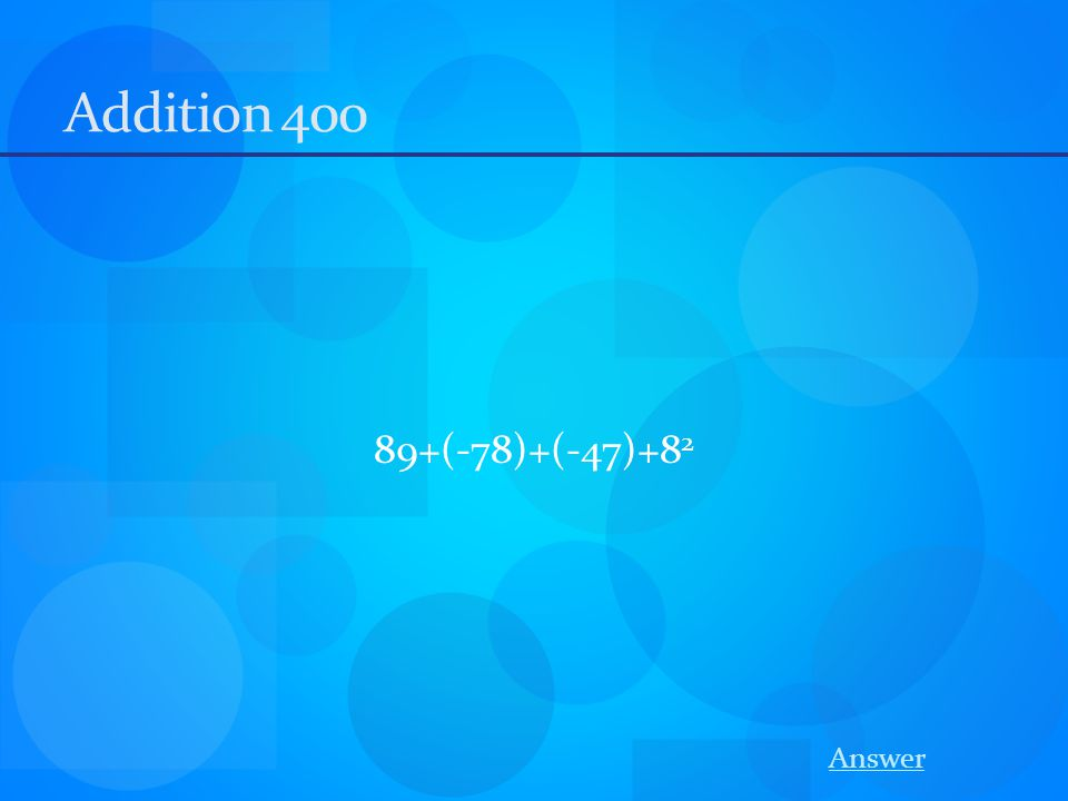 Addition 400 89+(-78)+(-47)+8 2 Answer