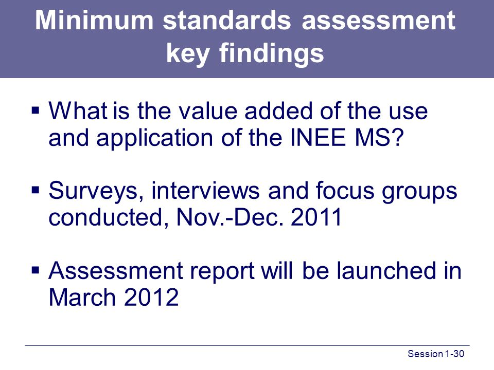 Minimum standards assessment key findings  What is the value added of the use and application of the INEE MS.