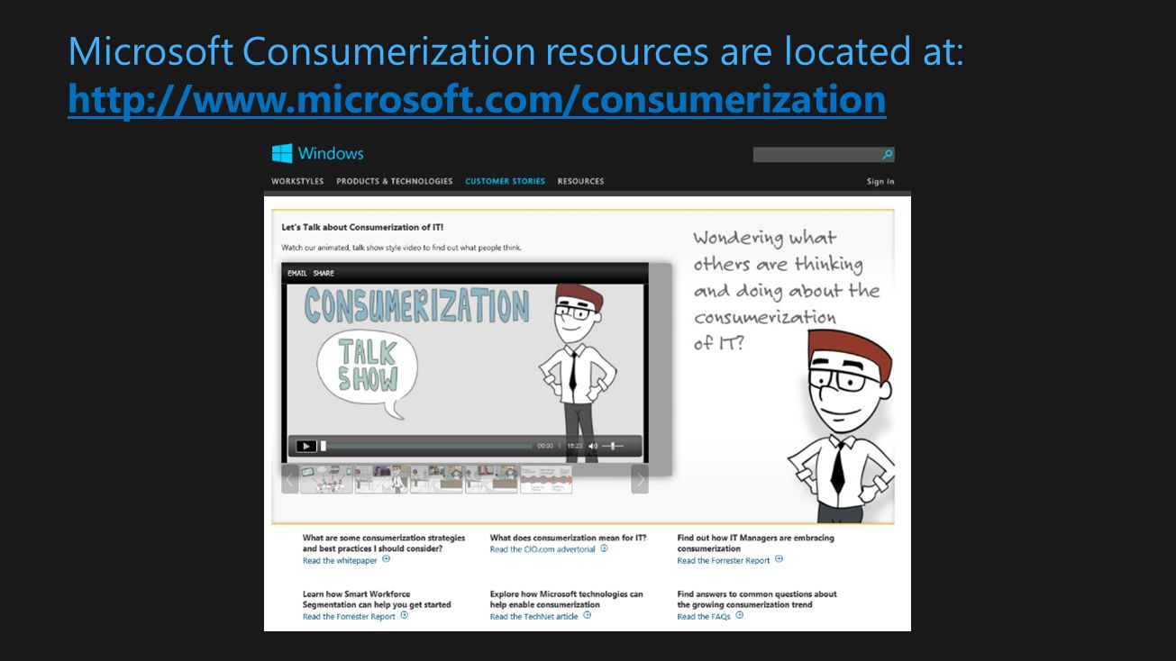 Microsoft Consumerization resources are located at: http://www.microsoft.com/consumerization http://www.microsoft.com/consumerization