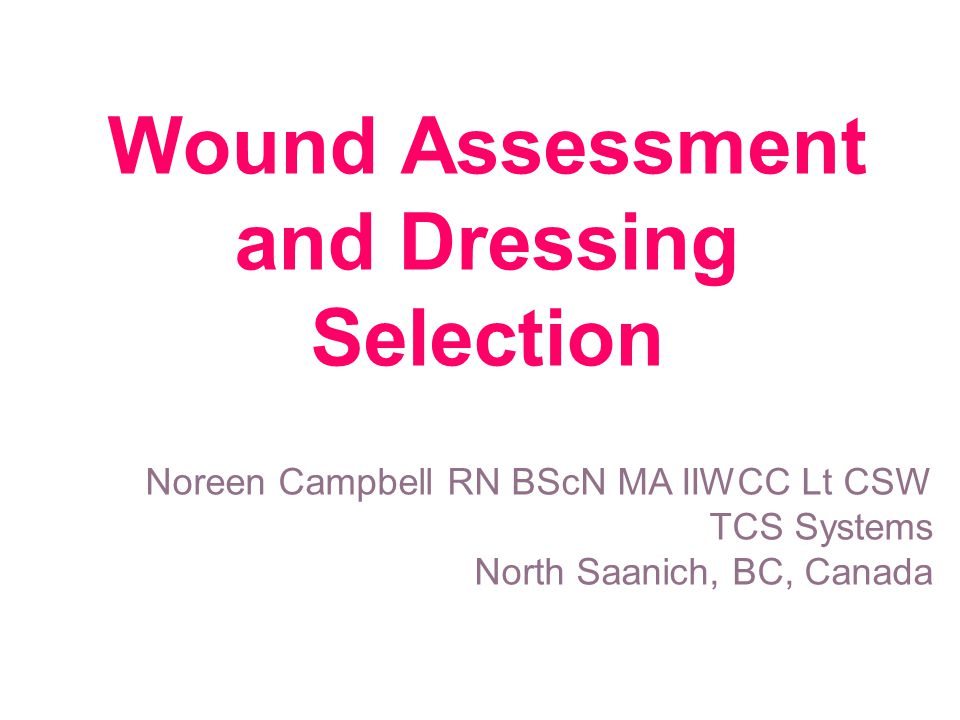 Cochrane Review 2011 water for cleansing Infection: Assess Clean Wound Wound Cleansing –Potable tap water –Saline –Boiled cooled water Mild soap –Dove no dye or perfume