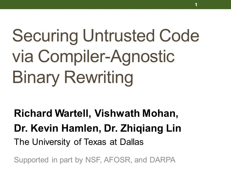 Securing Untrusted Code via Compiler-Agnostic Binary Rewriting Richard Wartell, Vishwath Mohan, Dr.