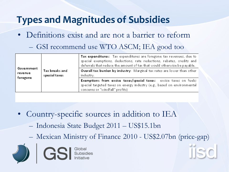 Types and Magnitudes of Subsidies Definitions exist and are not a barrier to reform –GSI recommend use WTO ASCM; IEA good too Country-specific sources