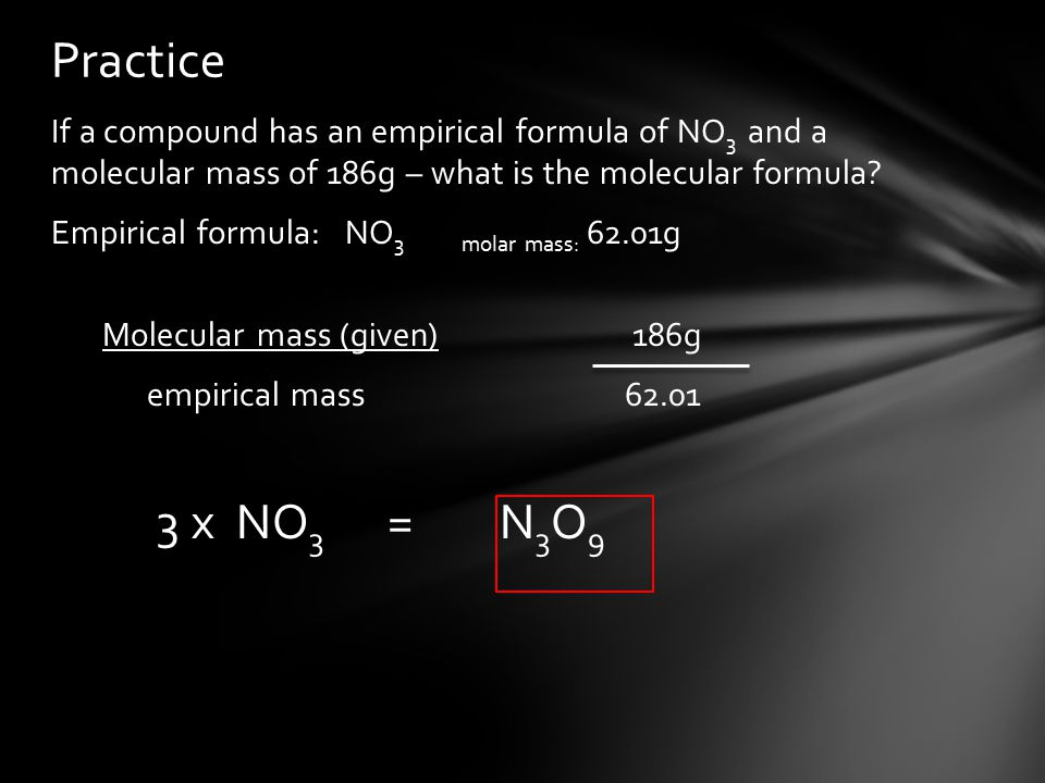 If a compound has an empirical formula of NO 3 and a molecular mass of 186g – what is the molecular formula.