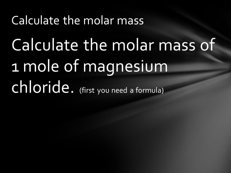 Calculate the molar mass of 1 mole of magnesium chloride.