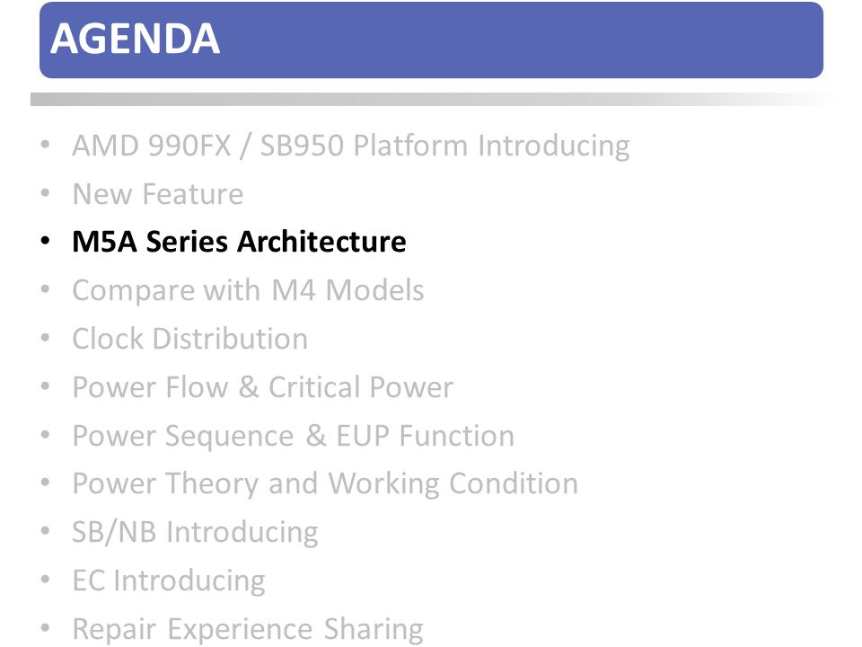 AGENDA AMD 990FX / SB950 Platform Introducing New Feature M5A Series Architecture Compare with M4 Models Clock Distribution Power Flow & Critical Powe