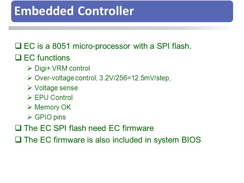 Embedded Controller  EC is a 8051 micro-processor with a SPI flash.  EC functions  Digi+ VRM control  Over-voltage control, 3.2V/256=12.5mV/step,