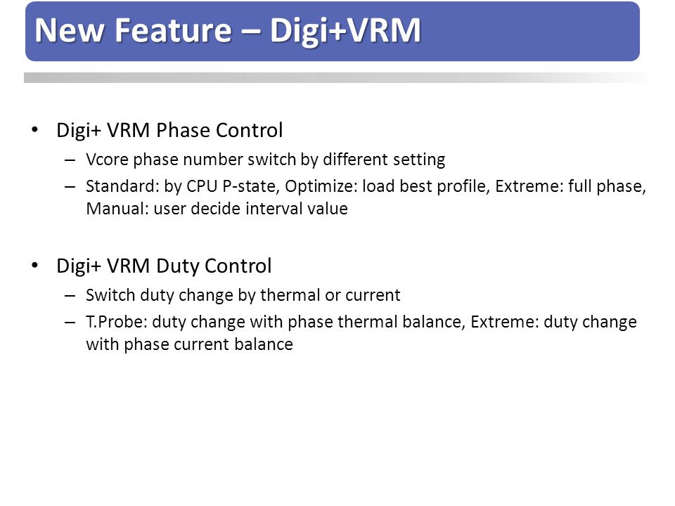 Digi+ VRM Phase Control – Vcore phase number switch by different setting – Standard: by CPU P-state, Optimize: load best profile, Extreme: full phase,