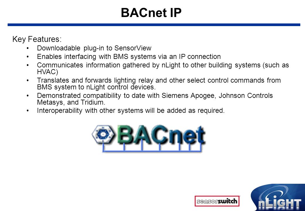 BACnet IP Key Features: Downloadable plug-in to SensorView Enables interfacing with BMS systems via an IP connection Communicates information gathered