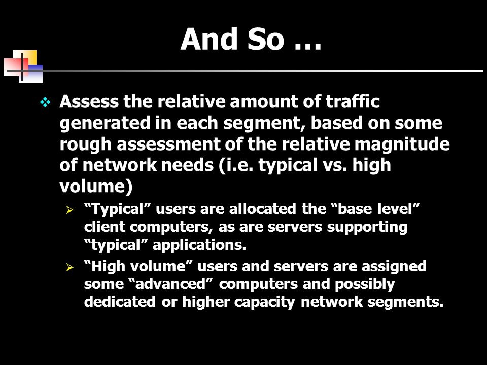 And So …  Assess the relative amount of traffic generated in each segment, based on some rough assessment of the relative magnitude of network needs (i.e.