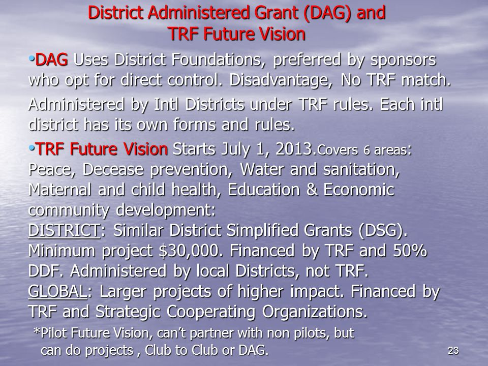 District Administered Grant (DAG) and TRF Future Vision DAG Uses District Foundations, preferred by sponsors who opt for direct control. Disadvantage,