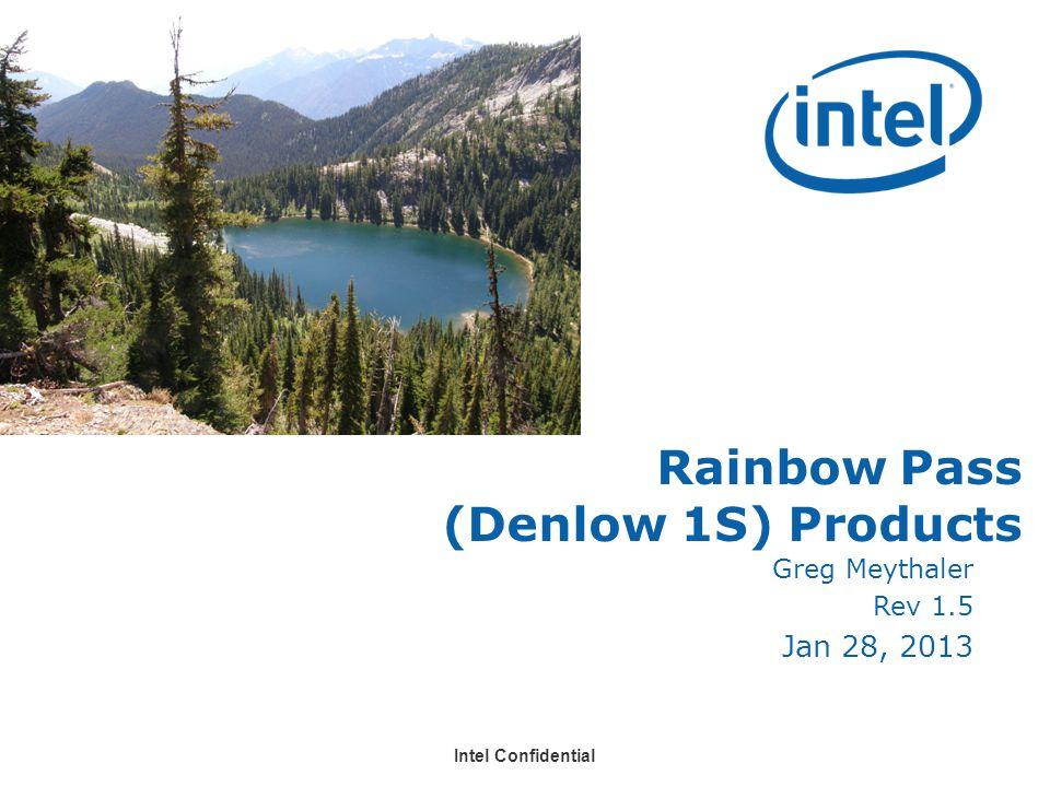 Intel Confidential Greg Meythaler Rev 1.5 Jan 28, 2013 Rainbow Pass (Denlow 1S) Products