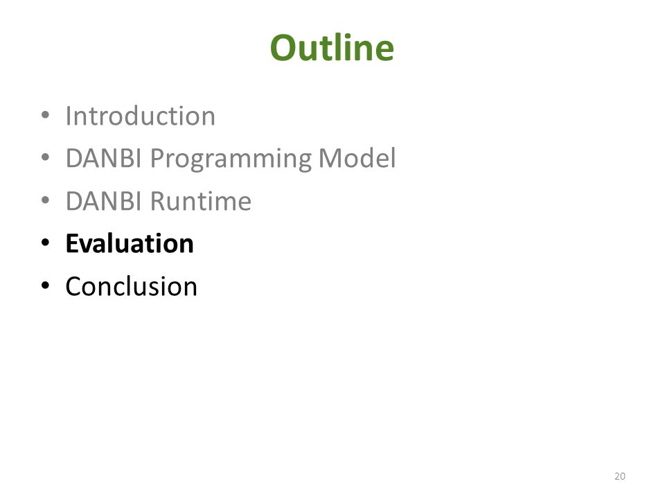 Outline Introduction DANBI Programming Model DANBI Runtime Evaluation Conclusion 20