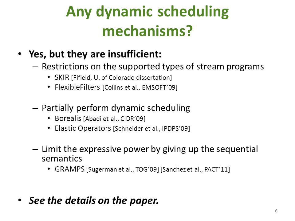 Any dynamic scheduling mechanisms? Yes, but they are insufficient: – Restrictions on the supported types of stream programs SKIR [Fifield, U. of Color