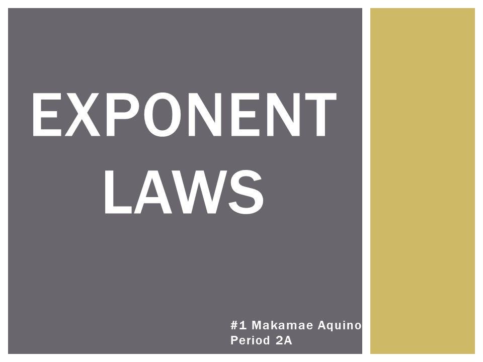 #1 Makamae Aquino Period 2A EXPONENT LAWS