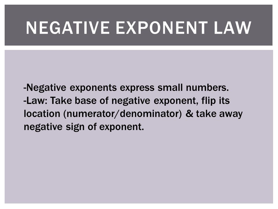 NEGATIVE EXPONENT LAW -Negative exponents express small numbers.