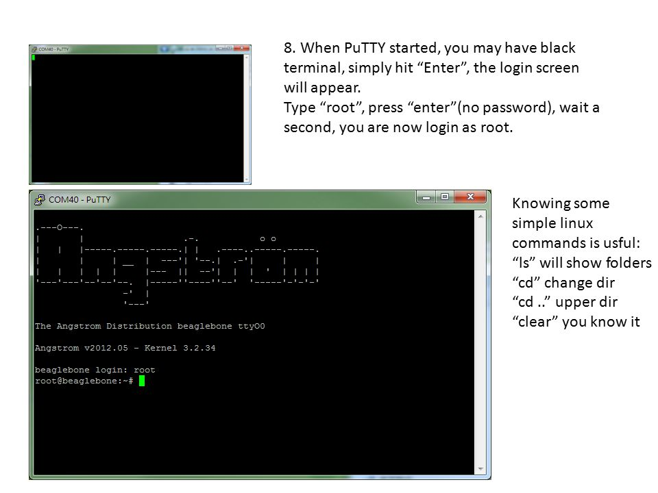 "8. When PuTTY started, you may have black terminal, simply hit ""Enter"", the login screen will appear. Type ""root"", press ""enter""(no password), wait a"