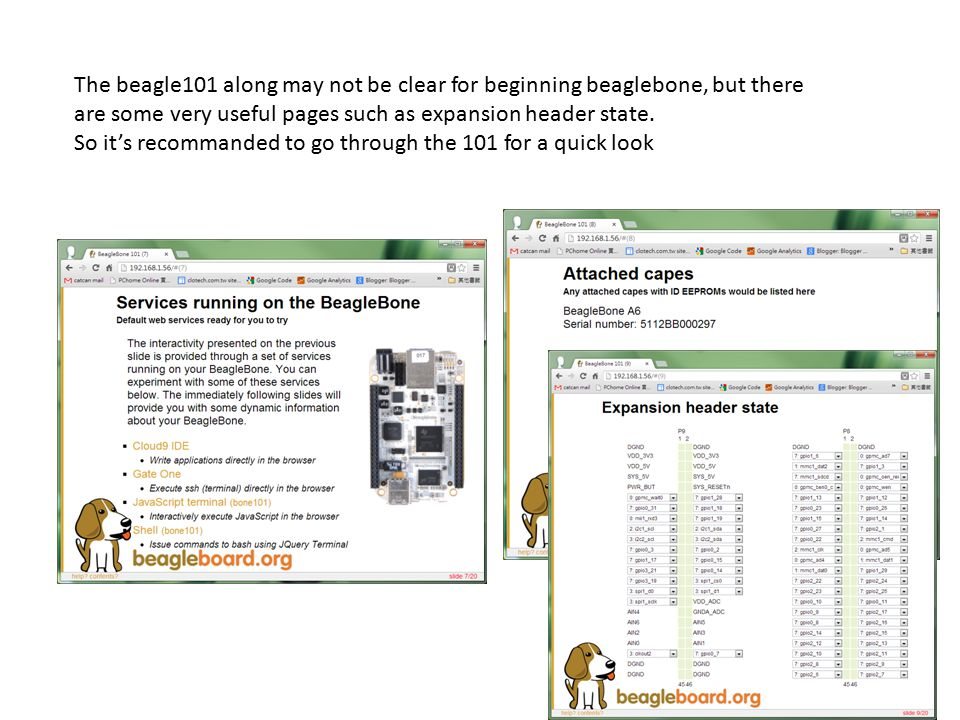 The beagle101 along may not be clear for beginning beaglebone, but there are some very useful pages such as expansion header state. So it's recommande