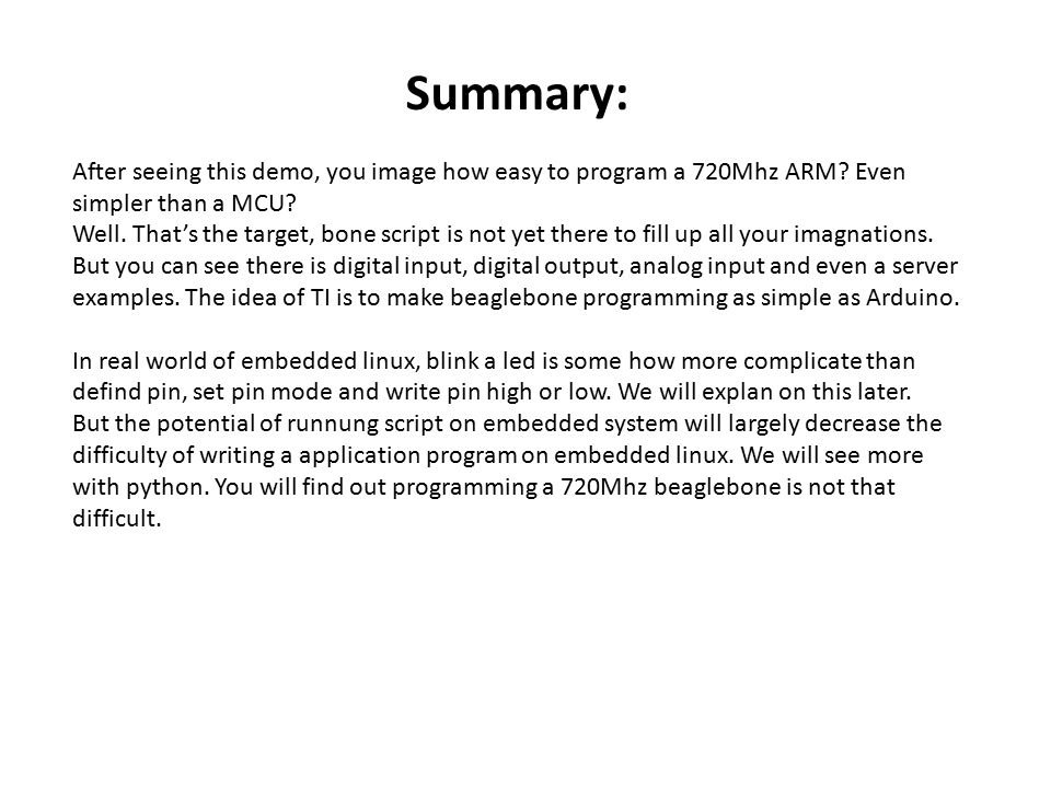 Summary: After seeing this demo, you image how easy to program a 720Mhz ARM? Even simpler than a MCU? Well. That's the target, bone script is not yet