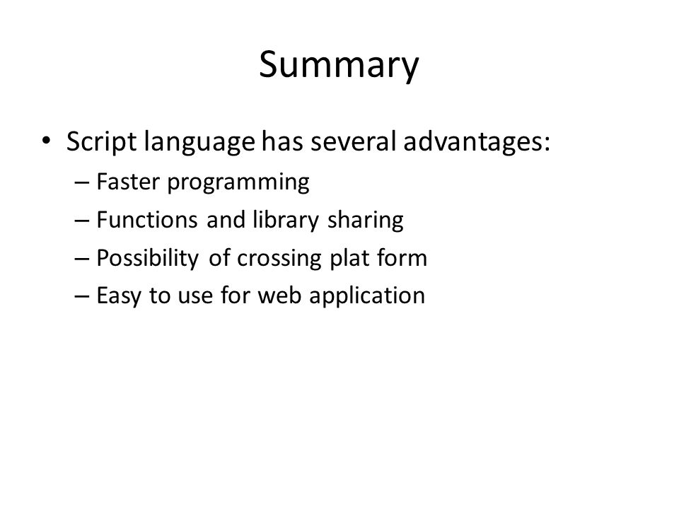 Summary Script language has several advantages: – Faster programming – Functions and library sharing – Possibility of crossing plat form – Easy to use