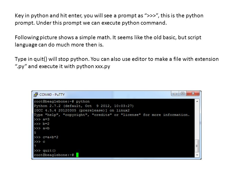 "Key in python and hit enter, you will see a prompt as "">>>"", this is the python prompt. Under this prompt we can execute python command. Following pic"