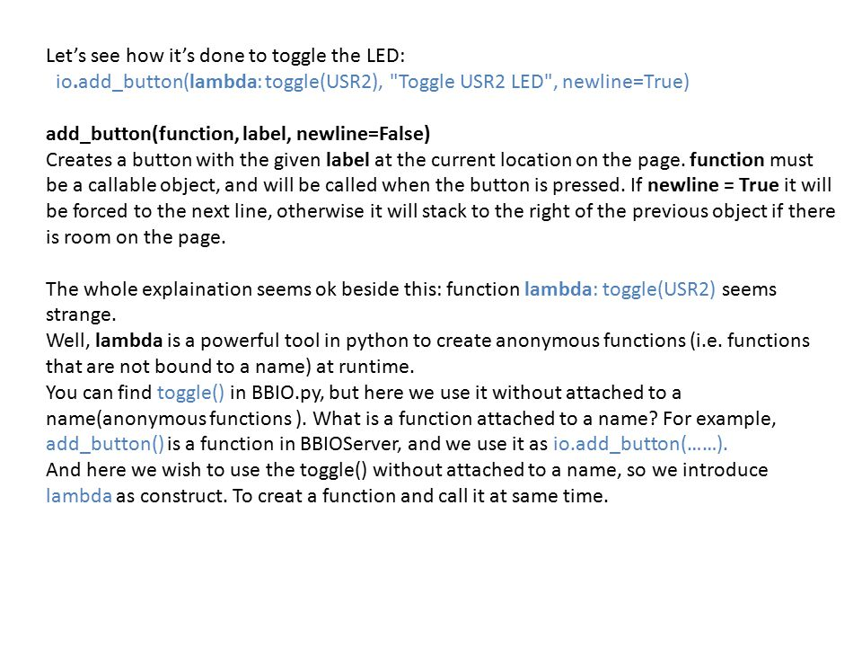Let's see how it's done to toggle the LED: io.add_button(lambda: toggle(USR2),