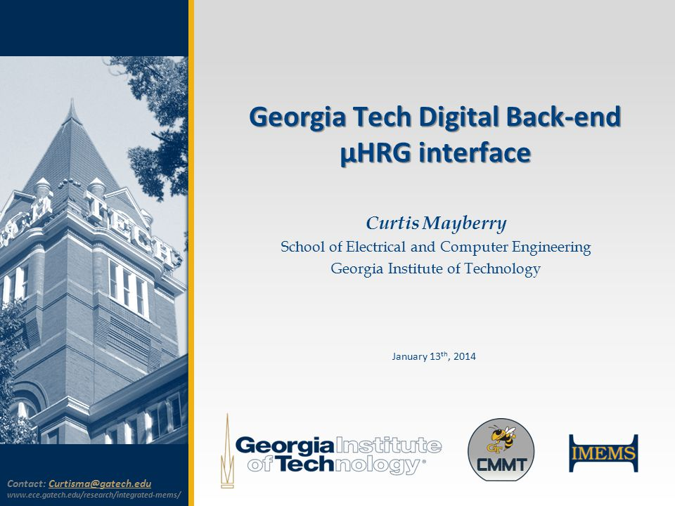 Georgia Tech Digital Back-end µHRG interface Curtis Mayberry School of Electrical and Computer Engineering Georgia Institute of Technology January 13 th, 2014 Contact:
