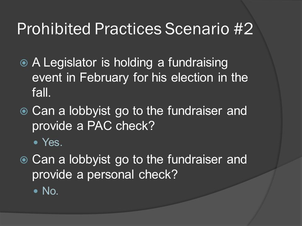 Prohibited Practices Scenario #2  A Legislator is holding a fundraising event in February for his election in the fall.